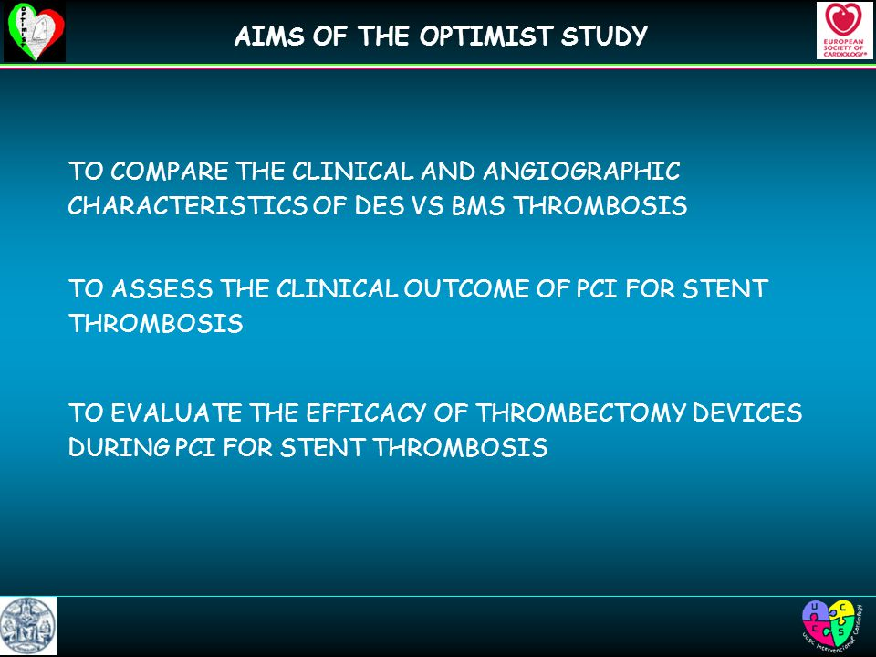 AIMS OF THE OPTIMIST STUDY TO COMPARE THE CLINICAL AND ANGIOGRAPHIC CHARACTERISTICS OF DES VS BMS THROMBOSIS TO EVALUATE THE EFFICACY OF THROMBECTOMY DEVICES DURING PCI FOR STENT THROMBOSIS TO ASSESS THE CLINICAL OUTCOME OF PCI FOR STENT THROMBOSIS