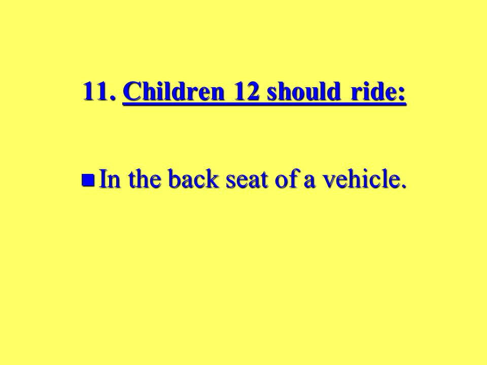10. An infant seat must never face: FORWARD FORWARD