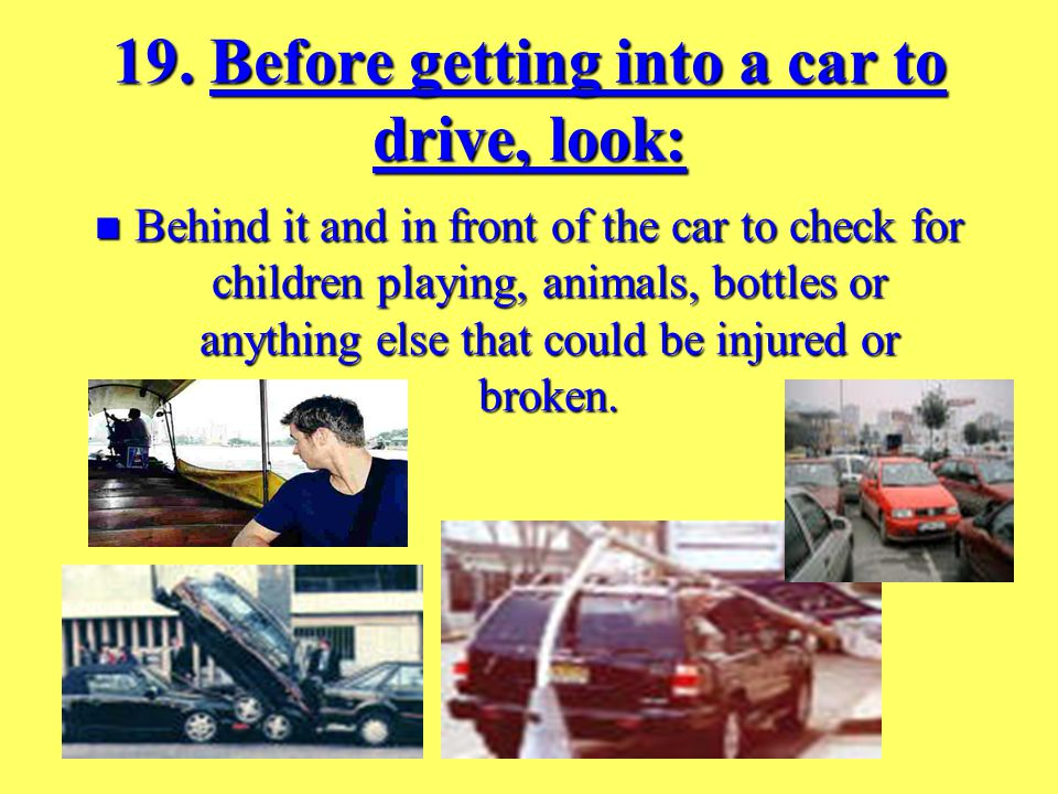 18) Always check a vehicle s condition before driving it.