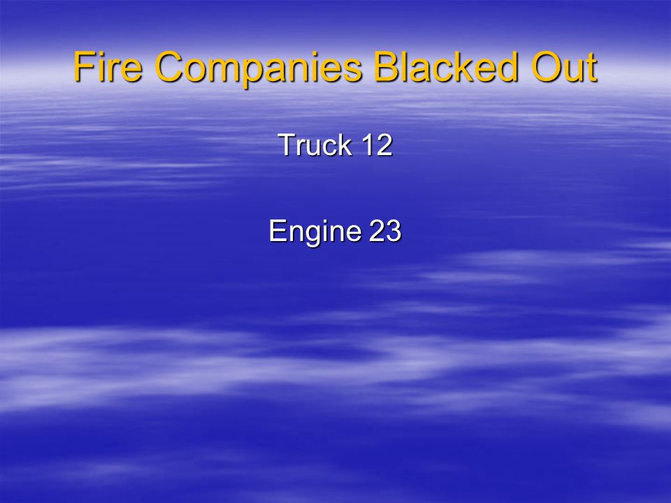 Fire Companies Blacked Out Truck 12 Engine 23