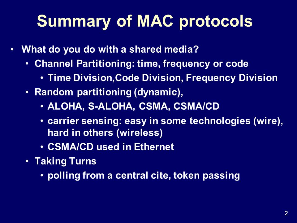 2 Summary of MAC protocols What do you do with a shared media.