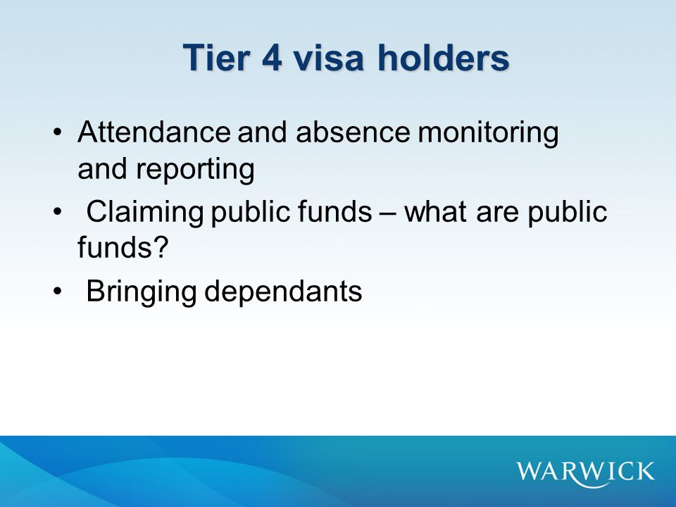 Tier 4 visa holders Attendance and absence monitoring and reporting Claiming public funds – what are public funds.