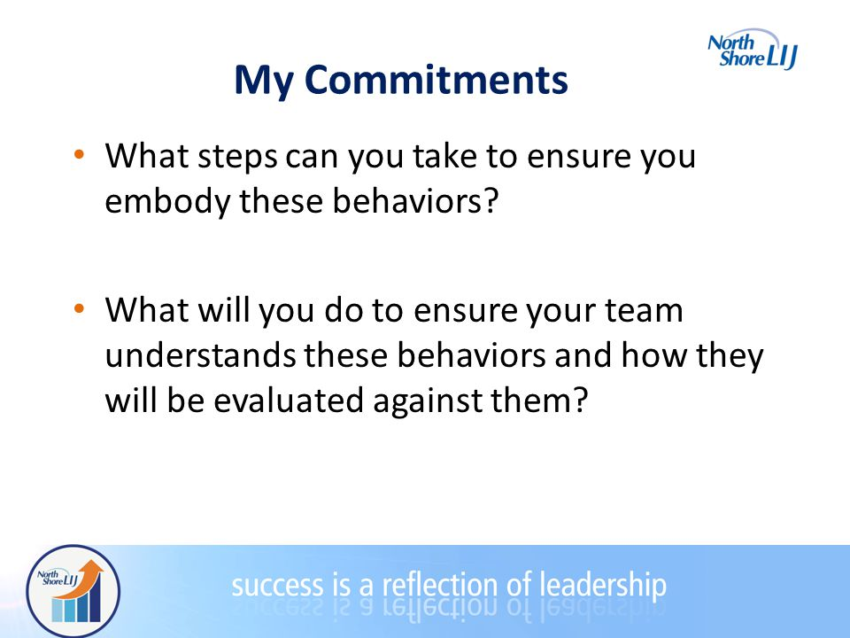 My Commitments What steps can you take to ensure you embody these behaviors.