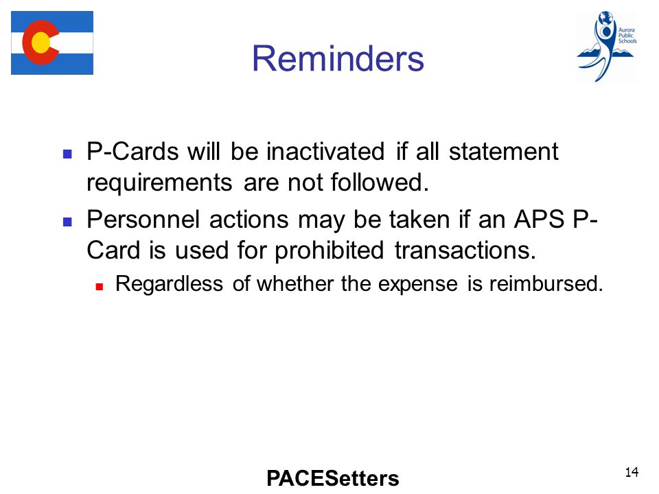 PACESetters Reminders P-Cards will be inactivated if all statement requirements are not followed.