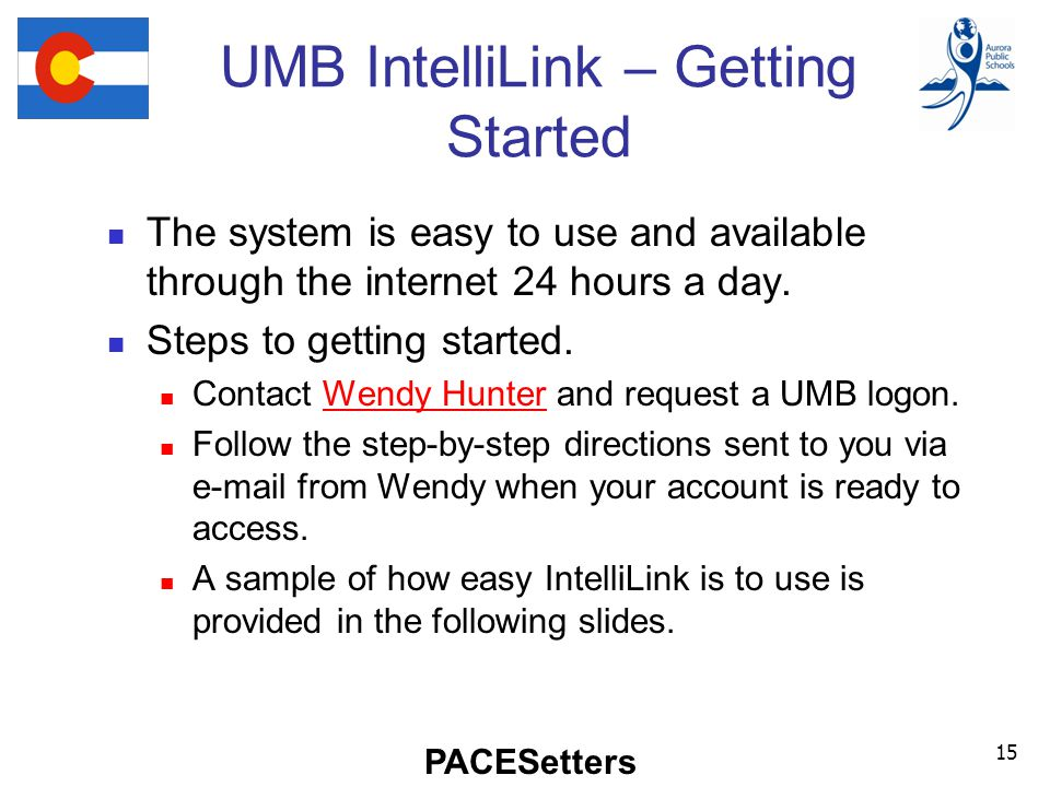 PACESetters UMB IntelliLink – Getting Started The system is easy to use and available through the internet 24 hours a day.