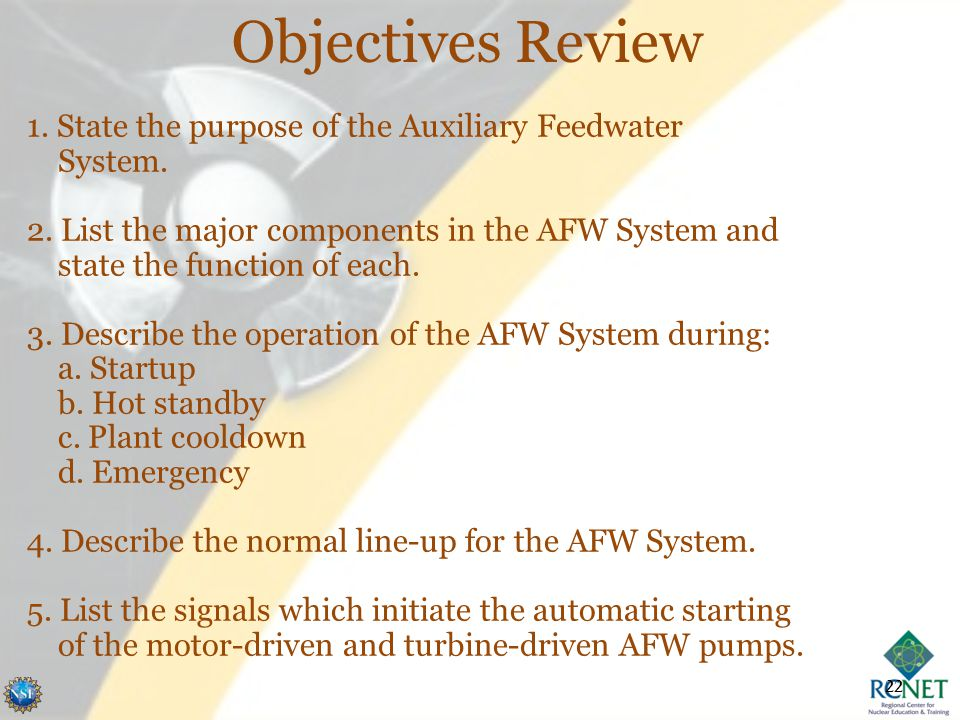 Objectives Review 1. State the purpose of the Auxiliary Feedwater System.