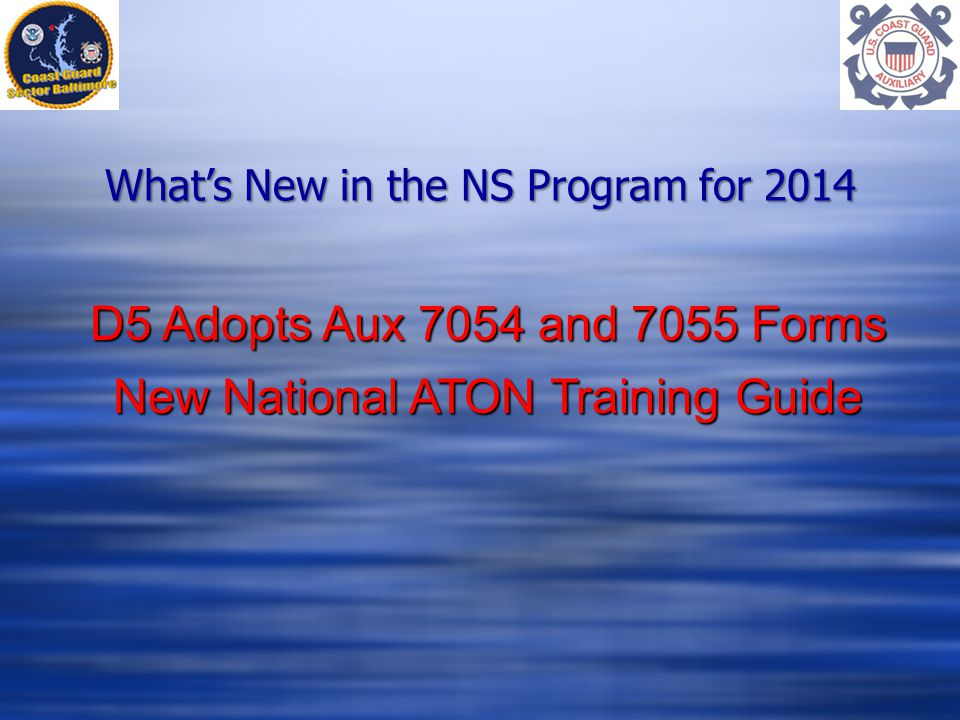 What's New in the NS Program for 2014 D5 Adopts Aux 7054 and 7055 Forms New National ATON Training Guide