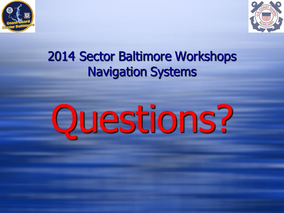 2014 Sector Baltimore Workshops Navigation Systems Questions Questions