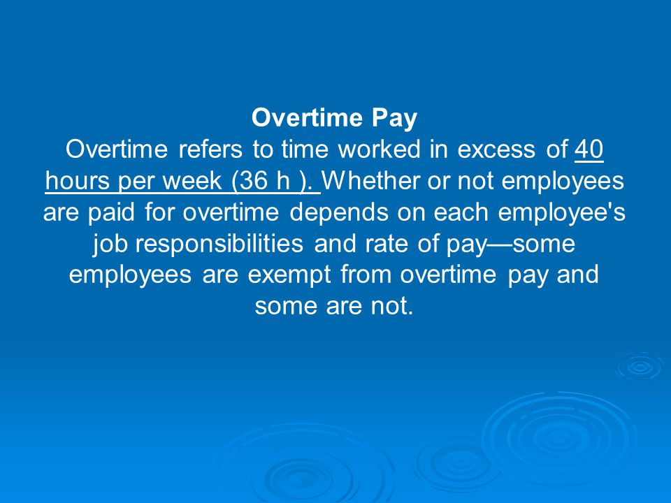 Overtime Pay Overtime refers to time worked in excess of 40 hours per week (36 h ).