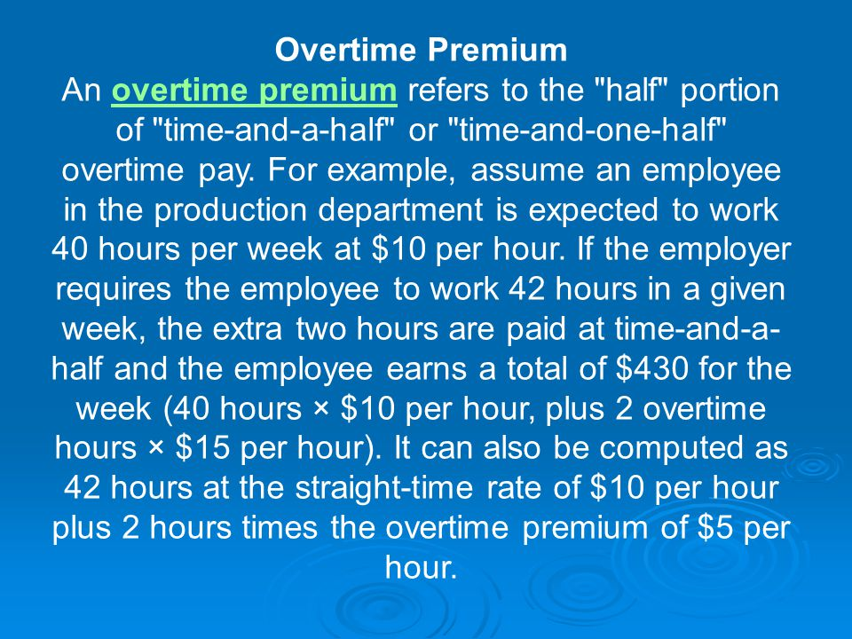 Overtime Premium An overtime premium refers to the half portion of time-and-a-half or time-and-one-half overtime pay.