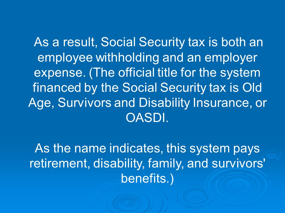 As a result, Social Security tax is both an employee withholding and an employer expense.