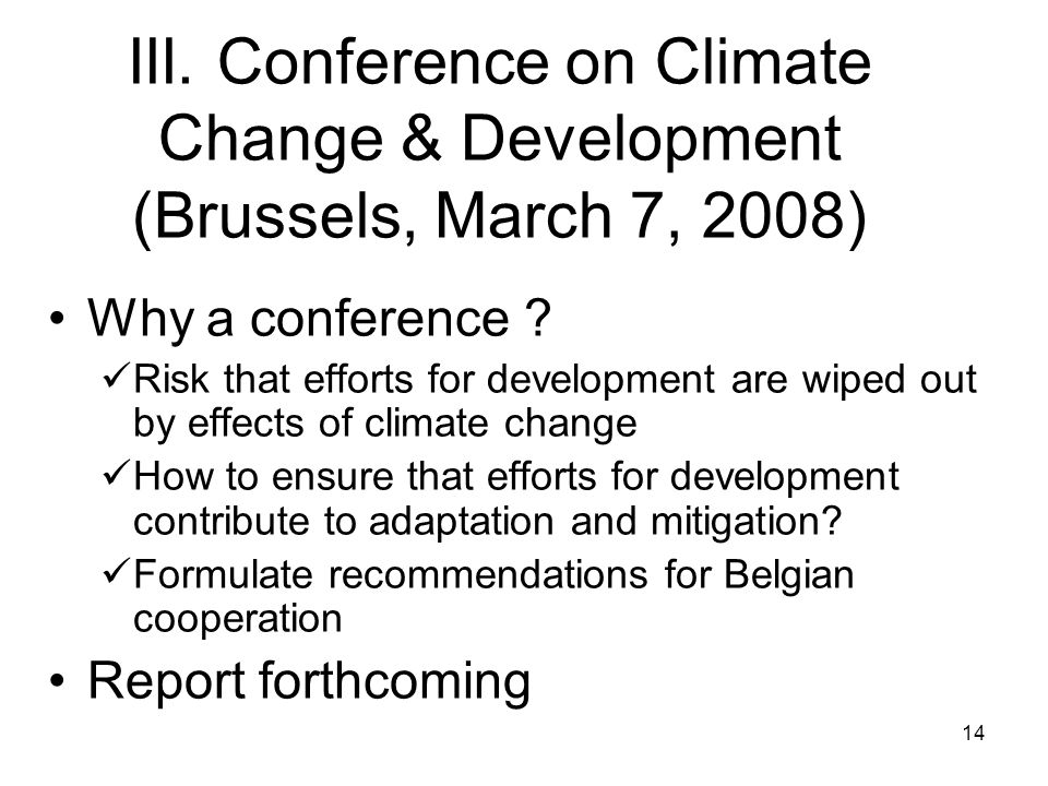 14 III. Conference on Climate Change & Development (Brussels, March 7, 2008) Why a conference .