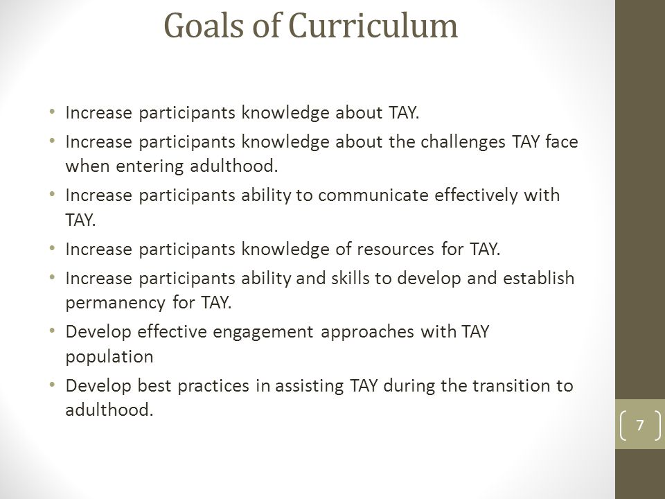 Goals of Curriculum Increase participants knowledge about TAY.