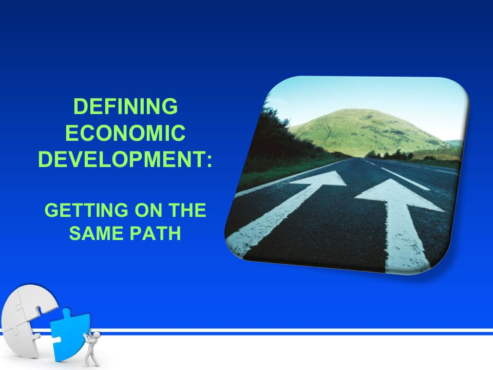 DEFINING ECONOMIC DEVELOPMENT: GETTING ON THE SAME PATH