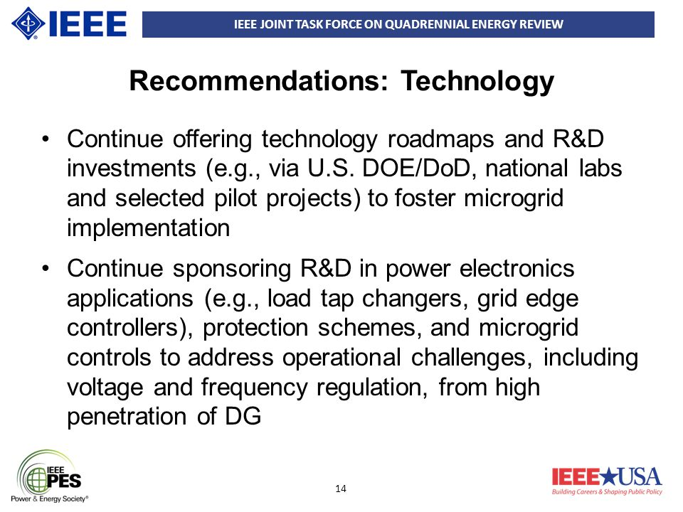 IEEE JOINT TASK FORCE ON QUADRENNIAL ENERGY REVIEW 14 Recommendations: Technology Continue offering technology roadmaps and R&D investments (e.g., via U.S.