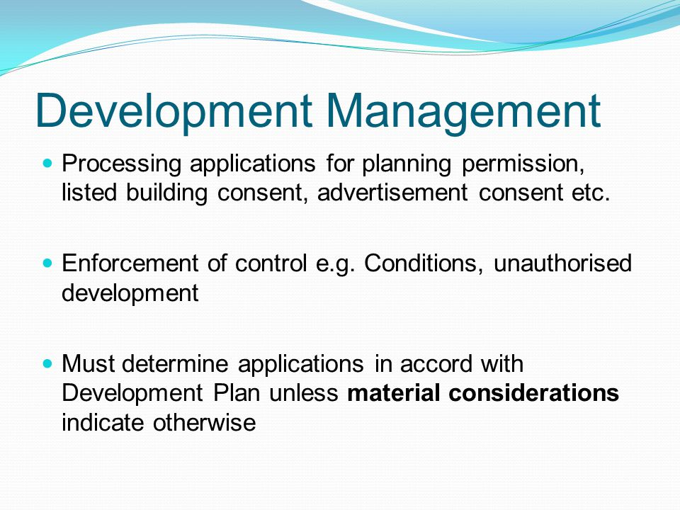 Development Management Processing applications for planning permission, listed building consent, advertisement consent etc.