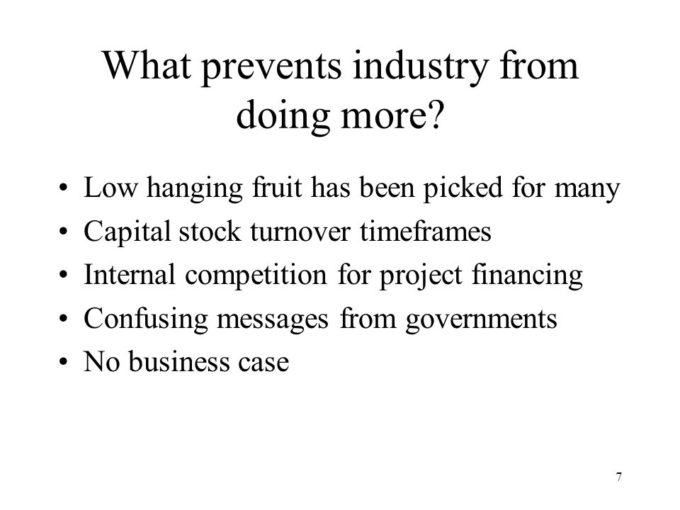 7 What prevents industry from doing more.