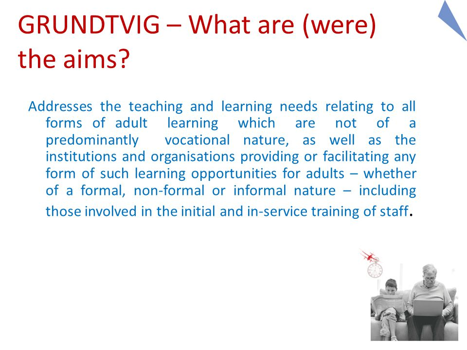 13 GRUNDTVIG – What are (were) the aims.