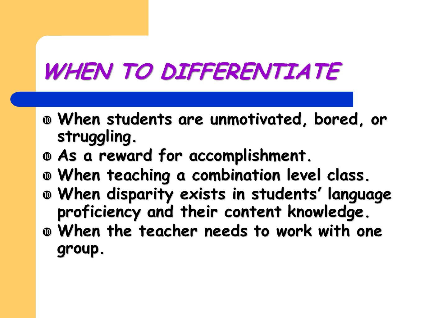 WHEN TO DIFFERENTIATE  When students are unmotivated, bored, or struggling.