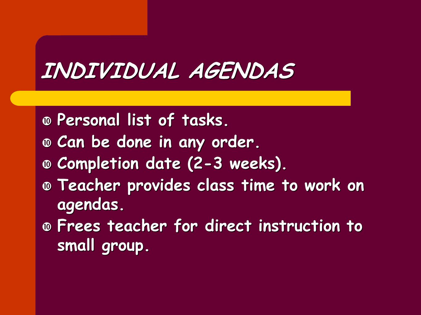 INDIVIDUAL AGENDAS  Personal list of tasks.  Can be done in any order.