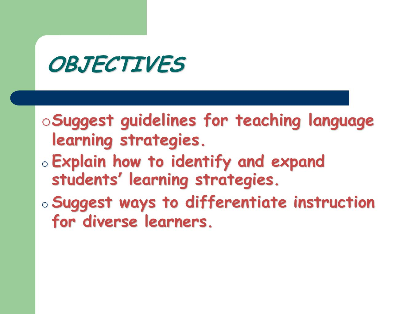 OBJECTIVES o Suggest guidelines for teaching language learning strategies.