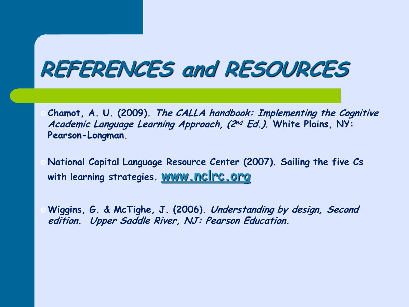 REFERENCES and RESOURCES  Chamot, A. U. (2009).