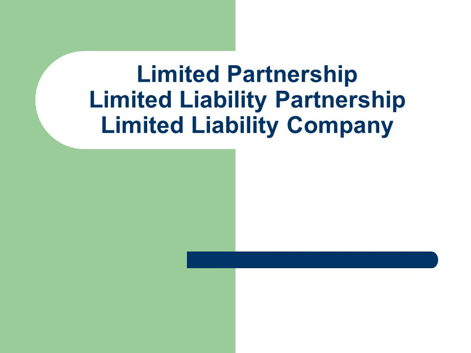 Limited Partnership Limited Liability Partnership Limited Liability Company