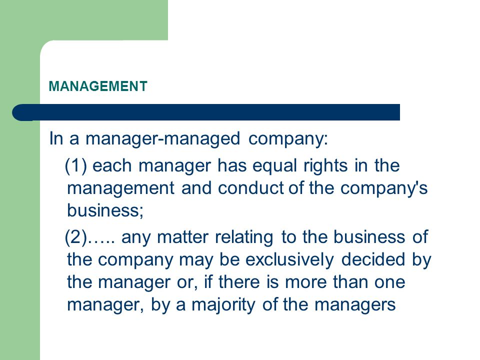 MANAGEMENT In a manager-managed company: (1) each manager has equal rights in the management and conduct of the company s business; (2)…..