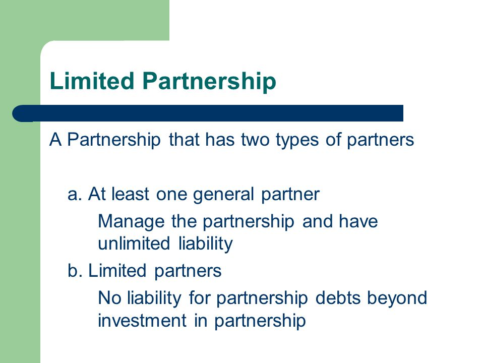 Limited Partnership A Partnership that has two types of partners a.