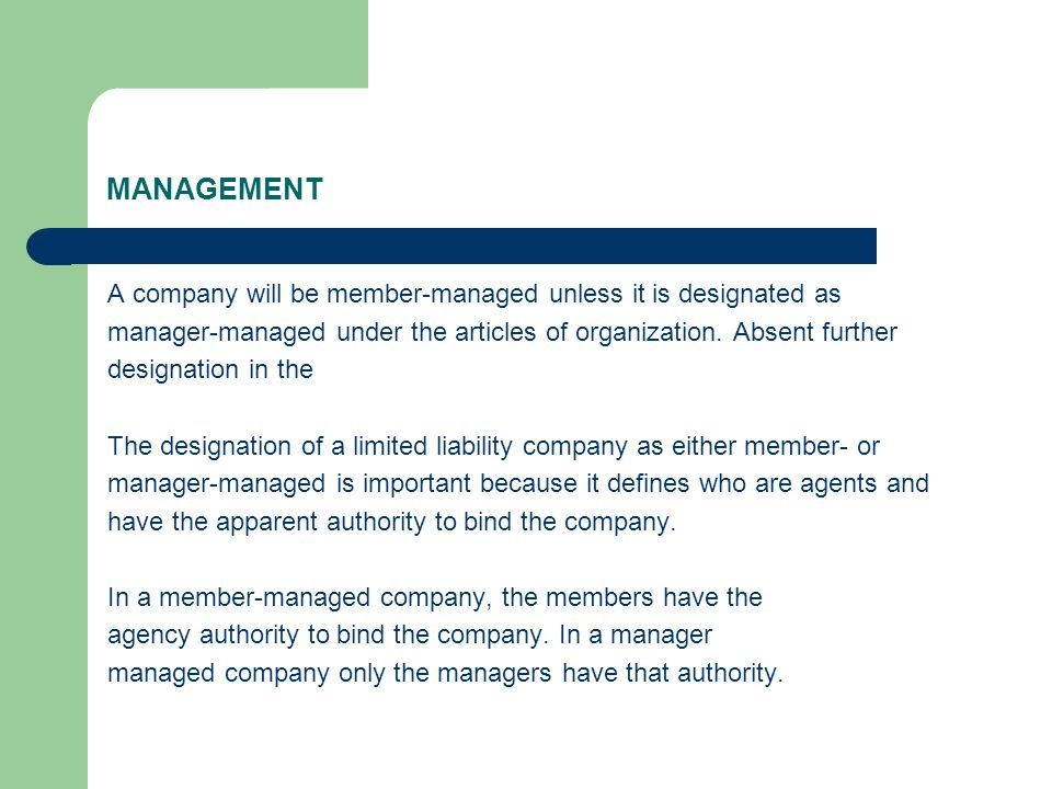 MANAGEMENT A company will be member-managed unless it is designated as manager-managed under the articles of organization.