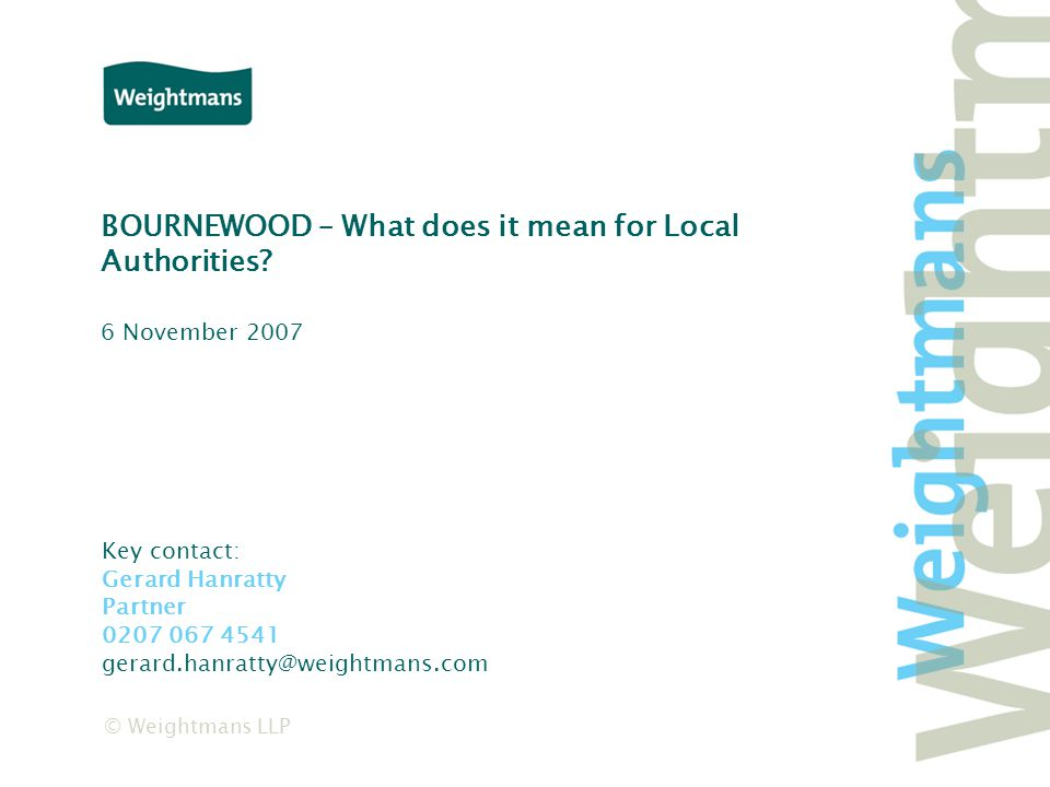 © Weightmans LLP BOURNEWOOD – What does it mean for Local Authorities.
