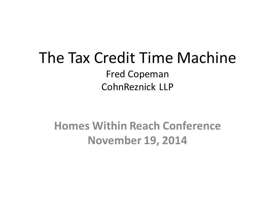 The Tax Credit Time Machine Fred Copeman CohnReznick LLP