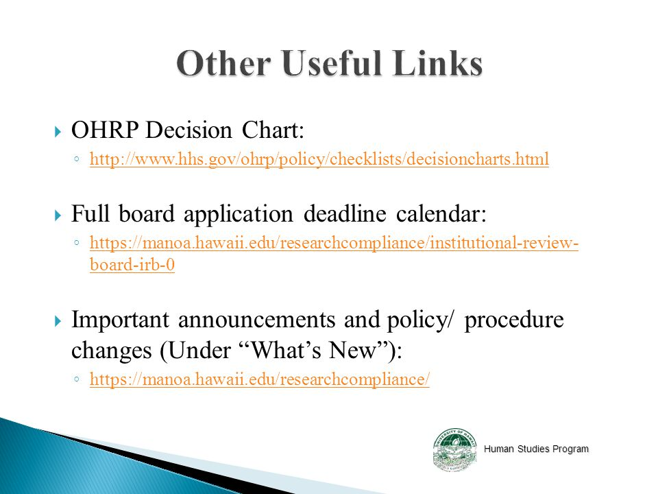 Human Studies Program  OHRP Decision Chart: ◦      Full board application deadline calendar: ◦   board-irb-0   board-irb-0  Important announcements and policy/ procedure changes (Under What's New ): ◦