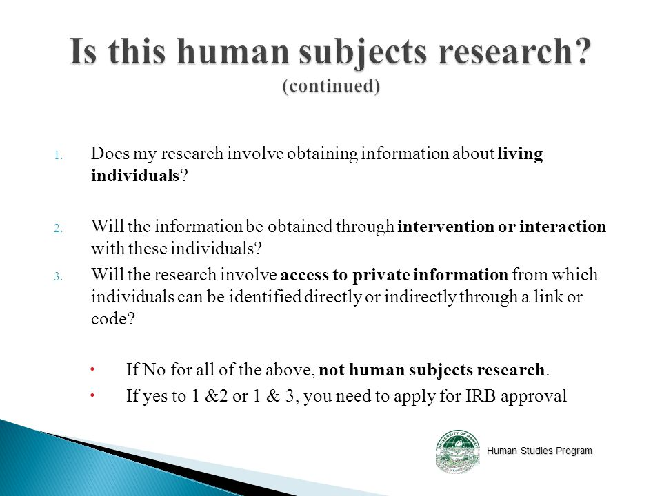 Human Studies Program 1. Does my research involve obtaining information about living individuals.