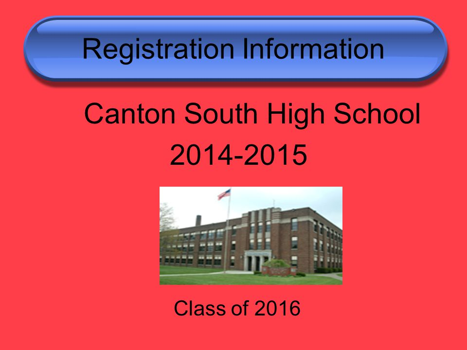 Registration Information Canton South High School Class of 2016