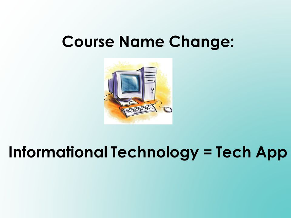 Course Name Change: Informational Technology = Tech App