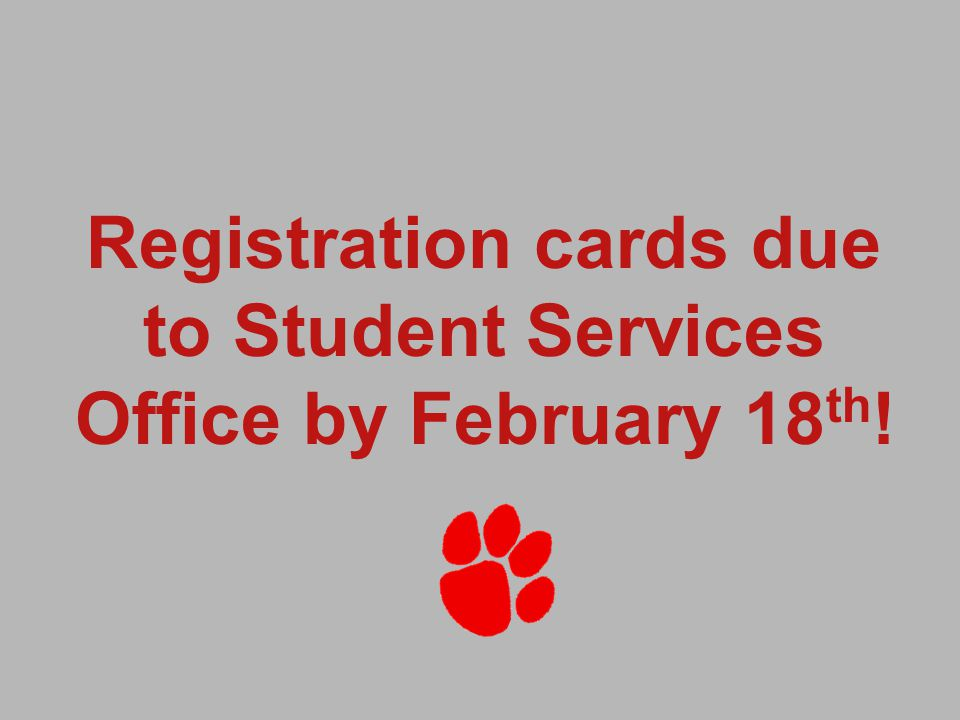 Registration cards due to Student Services Office by February 18 th !