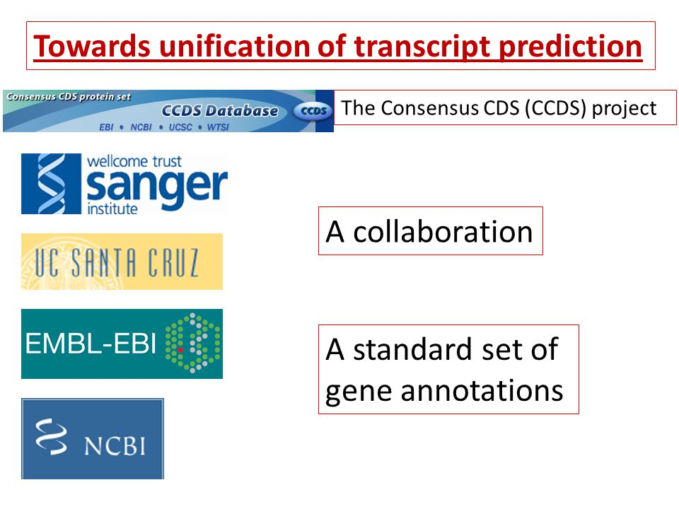 Towards unification of transcript prediction The Consensus CDS (CCDS) project A collaboration A standard set of gene annotations