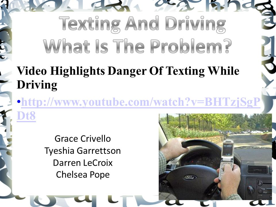 Video Highlights Danger Of Texting While Driving   v=BHTzjSgP Dt8   v=BHTzjSgP Dt8 Grace Crivello Tyeshia Garrettson Darren LeCroix Chelsea Pope 1