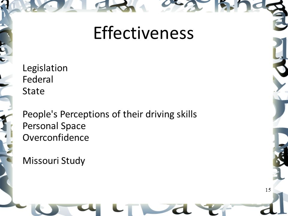 Effectiveness Legislation Federal State People s Perceptions of their driving skills Personal Space Overconfidence Missouri Study 15