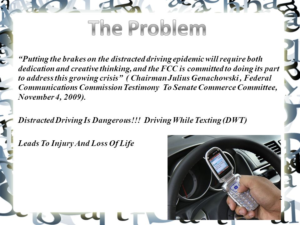 Putting the brakes on the distracted driving epidemic will require both dedication and creative thinking, and the FCC is committed to doing its part to address this growing crisis ( Chairman Julius Genachowski, Federal Communications Commission Testimony To Senate Commerce Committee, November 4, 2009).