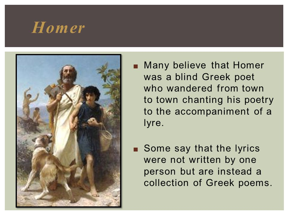 The Odyssey Homer Many Believe That Homer Was A Blind Greek Poet Who Wandered From Town To Town Chanting His Poetry To The Accompaniment Of A Lyre Ppt Download