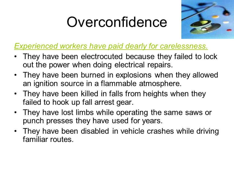Overconfidence Experienced workers have paid dearly for carelessness.