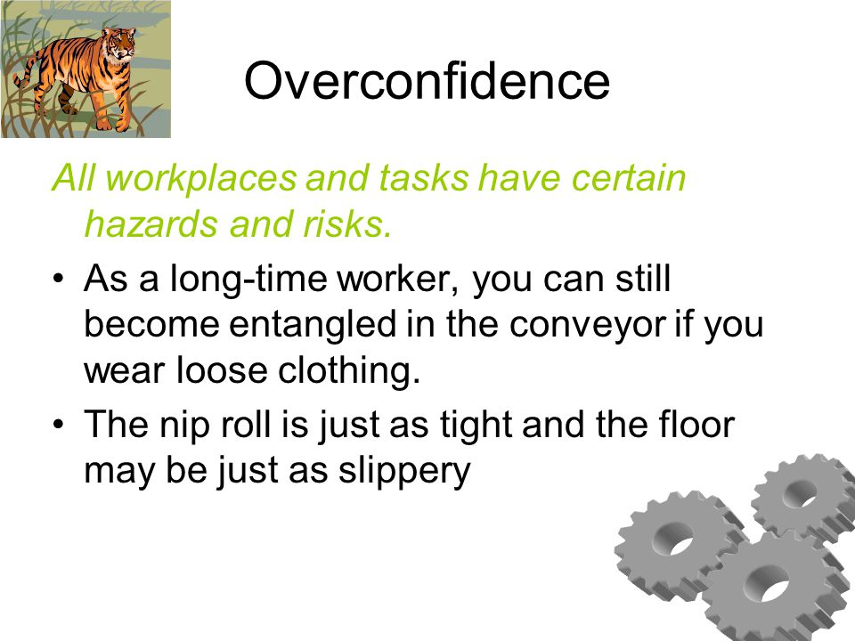 Overconfidence All workplaces and tasks have certain hazards and risks.
