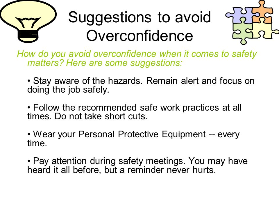 Suggestions to avoid Overconfidence How do you avoid overconfidence when it comes to safety matters.
