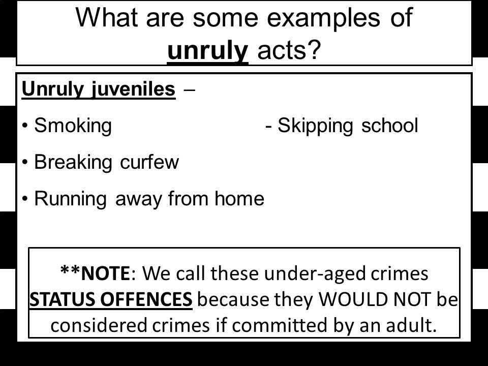What are some examples of unruly acts.