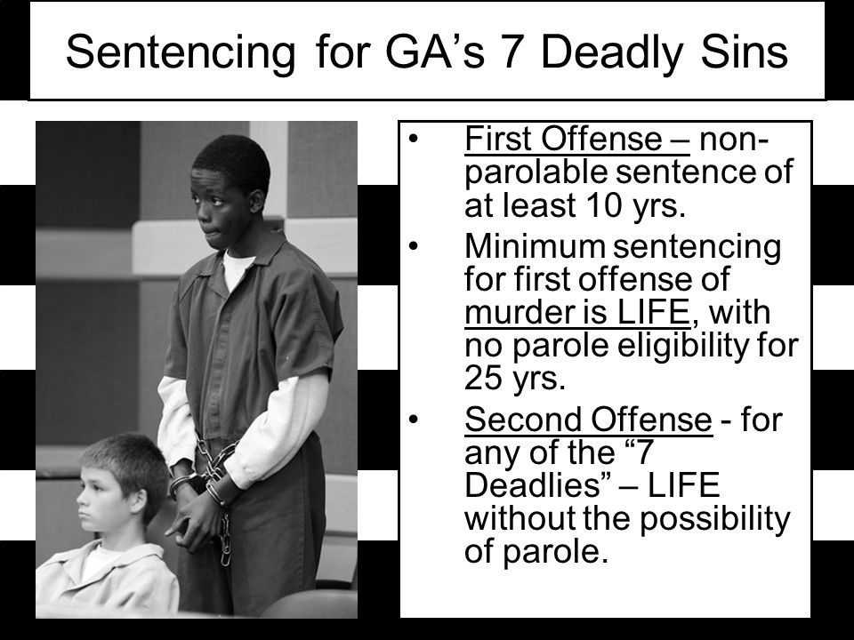 Sentencing for GA's 7 Deadly Sins First Offense – non- parolable sentence of at least 10 yrs.