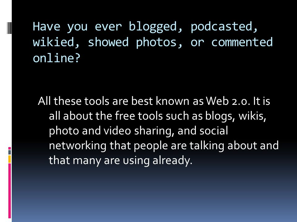 Have you ever blogged, podcasted, wikied, showed photos, or commented online.