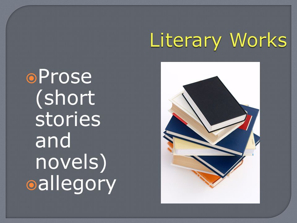  Prose (short stories and novels)  allegory