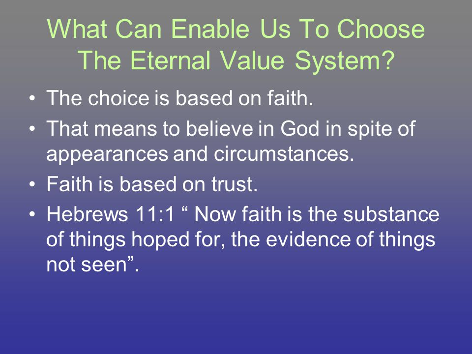 What Can Enable Us To Choose The Eternal Value System.